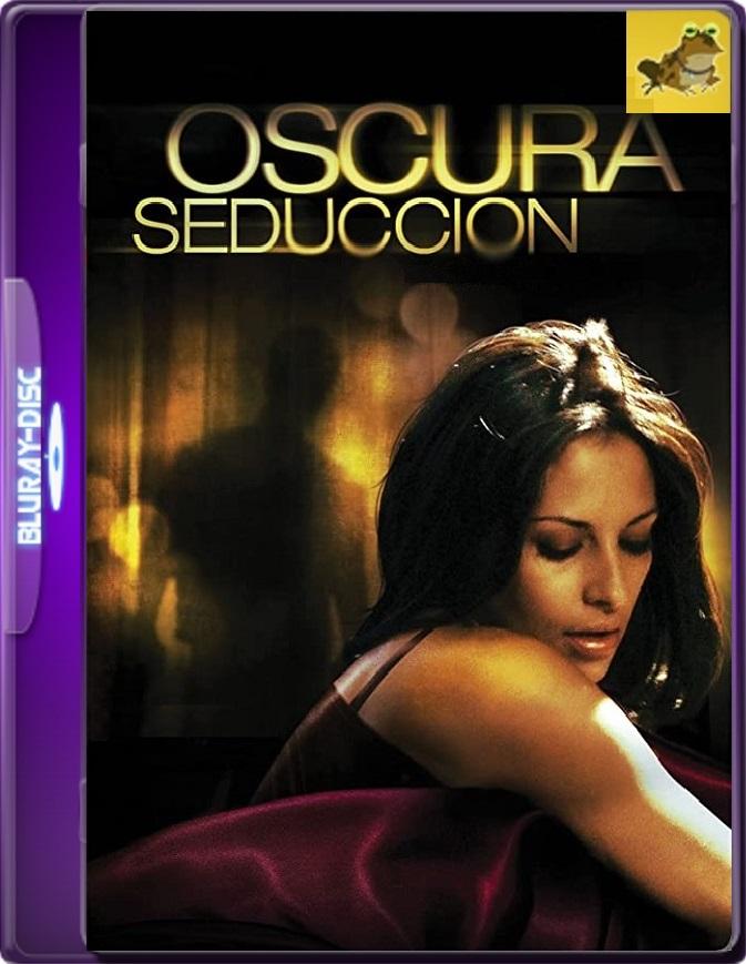 Oscura Seducción (2010) Brrip 1080p (60 FPS) Latino