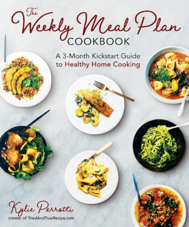 The Weekly Meal Plan Cookbook   A 3 Month Kickstart Guide to Healthy Home Cooking