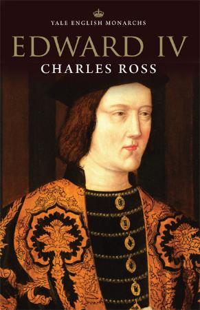 Charles Ross - Edward IV (The English Monarchs)