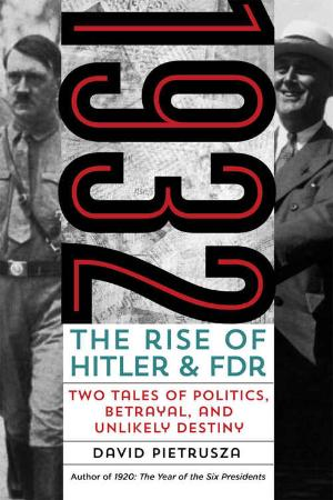 The Rise of Hitler and Fdr--Two Tales of Politics, Betrayal, and Unlikely Destiny