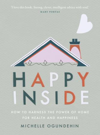 Happy Inside - How to Harness the Power of Home for Health and Happiness