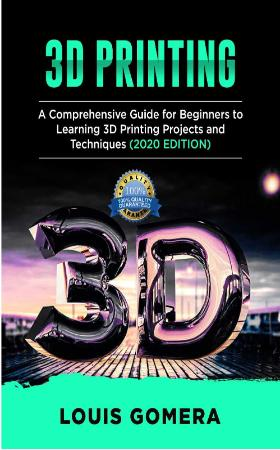 PRINTING A Comprehensive Guide for Beginners to Learning 3D Printing projects and...