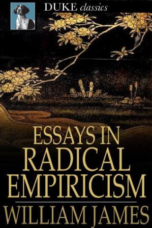 James, William - Essays in Radical Empiricism (Duke Classics