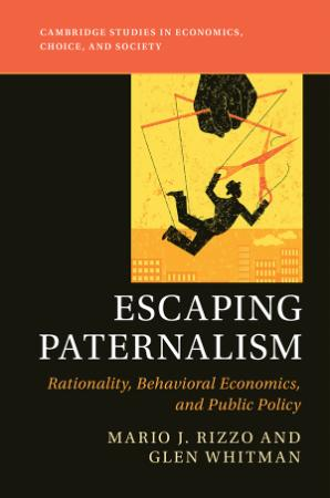 Escaping Paternalism Rationality, Behavioral Economics, and Public Policy