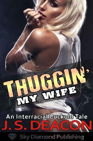 Thuggin' My Wife An Interracial Cuckold Tale