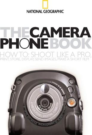 The Camera Phone Book How to Shoot Like a Pro, Print, Store, Display, Send Images,...