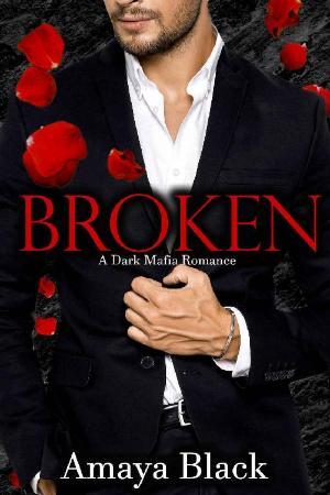 BROKEN  A Dark Mafia Romance - Amaya Black