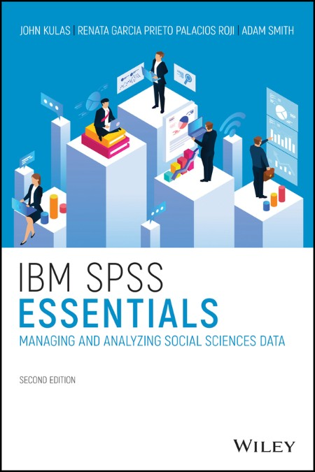 IBM SPSS Essentials Managing and Analyzing Social Sciences Data Wiley 2021