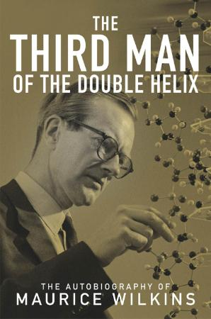 The Third Man of the Double Helix The Autobiography of Mauri