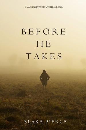 Blake Pierce - [Mackenzie White Mystery 04] - Before He Takes