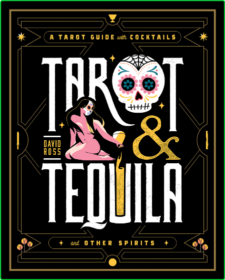 Tarot & Tequila - A Tarot Guide with Cocktails (Sugar Skull Tarot Series)