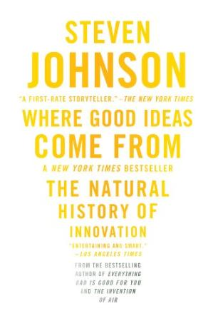 Where Good Ideas Come From  The Natural History of Innovatio