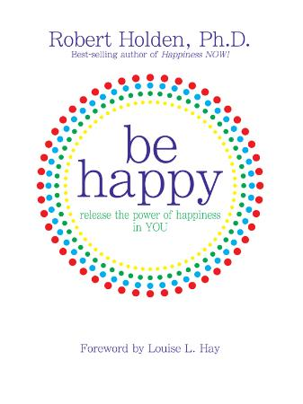 Be Happy - Release The Power Of Happiness In You