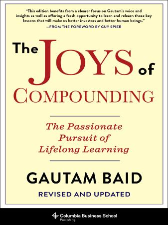 The Joys of Compounding The Passionate Pursuit of Lifelong Learning, Revised & Upd...