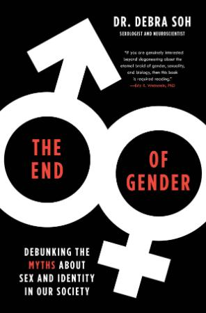 The End of Gender  Debunking the Myths about Sex and Identity in Our Society by De...