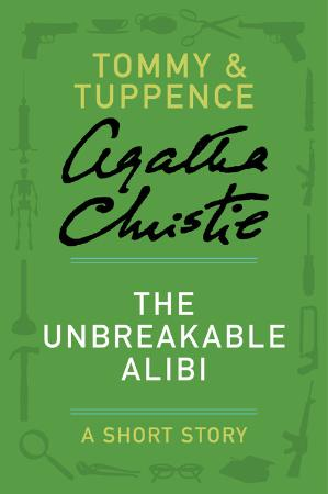 Agatha Christie   Tommy & Tuppence   The Unbreakable Alibi (v5)