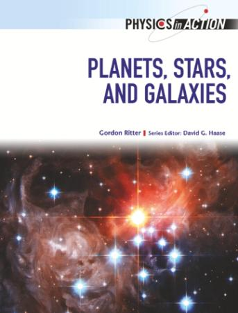 Planets, Stars, and Galaxies (Physics in Action (Chelsea House))