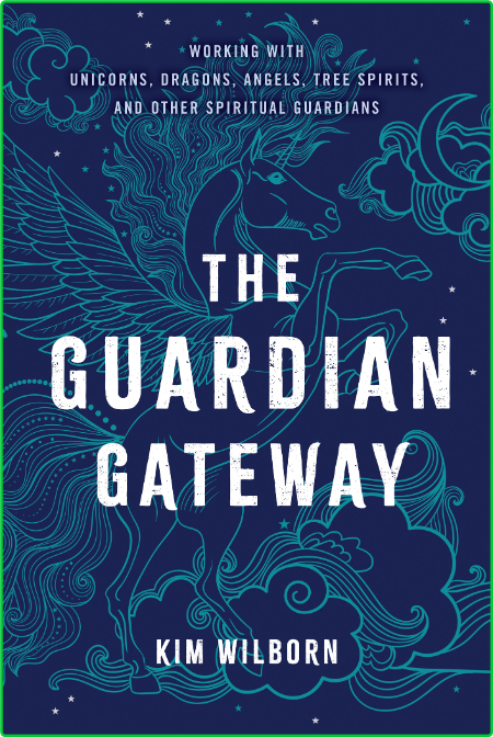 The Guardian Gateway - Working with Unicorns, Dragons, Angels, Tree Spirits, and O...