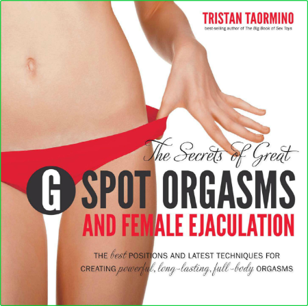 The Secrets Of Great G Spot Orgasms And Female Ejaculation The Best Positions