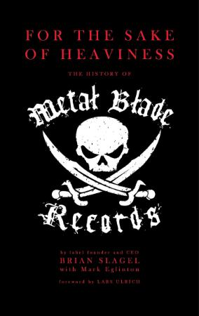 For the Sake of Heaviness  The History of Metal Blade Records
