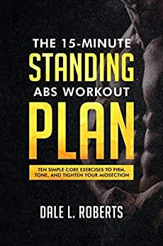 The 15-Minute Standing Abs Workout Plan - Ten Simple Core Exercises To Firm Tone And Tighten