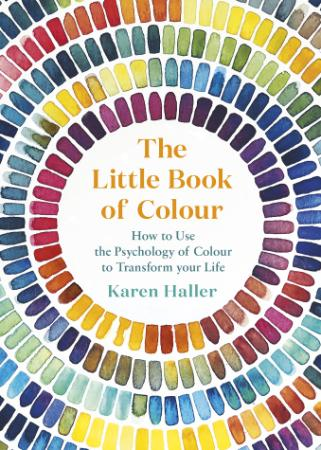 The Little Book of Colour   How to Use the Psychology