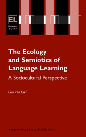 The Ecology and Semiotics of Language Learning A Sociocultural Perspective (Educat...