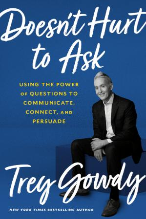Doesnt Hurt to Ask by Trey Gowdy [Gowdy, Trey]