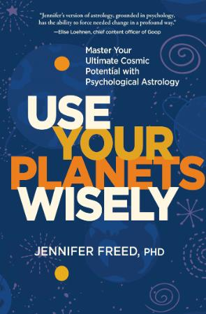 Use Your Planets Wisely - Master Your Ultimate Cosmic Potential with Psychological...