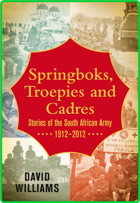 Springboks, Troepies and Cadres - Stories of the South African Army, 1912-2012