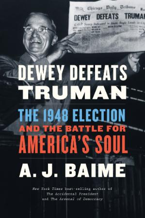 Dewey Defeats Truman  The 1948 Election and the Battle for America's Soul