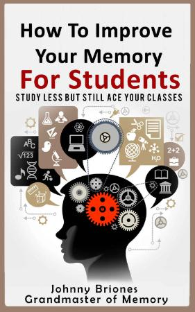 How To Improve Your Memory Study Less But Still Ace Your Cla