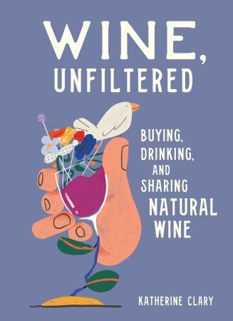 Wine, Unfiltered - Buying, Drinking, and Sharing Natural Win
