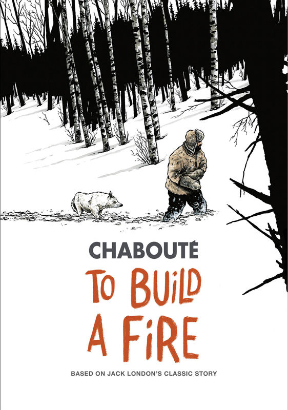 To Build a Fire - Based on Jack London's Classic Story (2018)