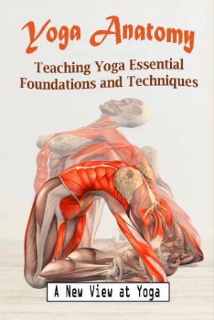 Yoga Anatomy   Teaching Yoga Essential Foundations and Techn