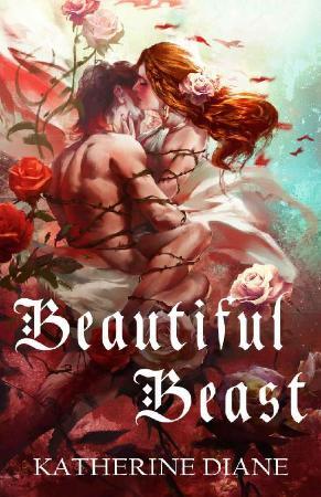 Beautiful Beast  An Un-Fairy Ta - Katherine Diane