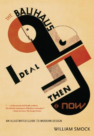The Bauhaus Ideal Then and Now An Illustrated Guide to Modern Design