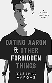 Dating Aaron & Other Forbidden - Yesenia Vargas