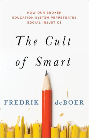 The Cult of Smart - How Our Broken Education System Perpetuates Social Injustice
