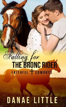 Falling for the Bronc Rider  A - Danae Little
