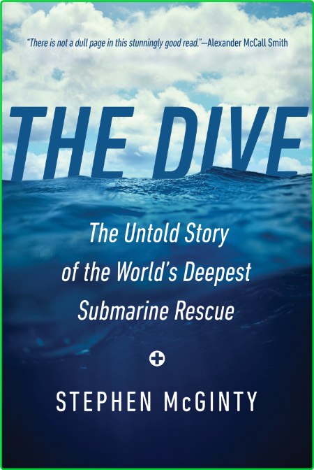 The Dive  The Untold Story of the World's Deepest Submarine Rescue by Stephen McGinty