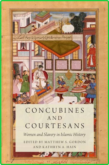 Concubines and Courtesans - Women and Slavery in Islamic History