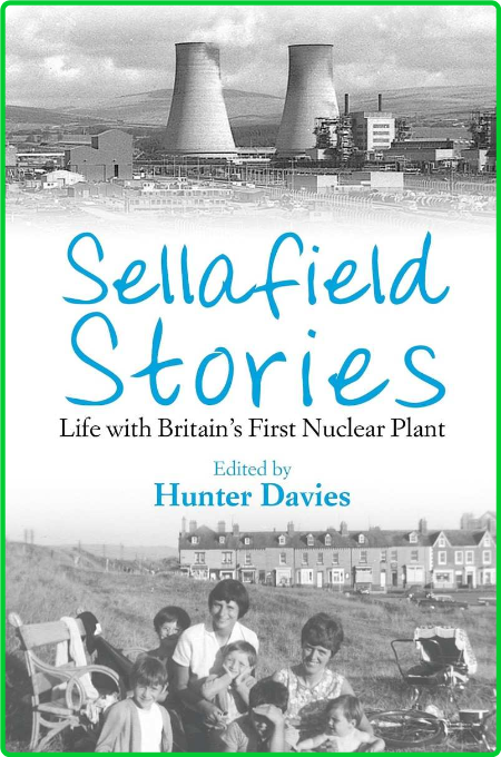 Sellafield Stories - Life In Britain's First Nuclear Plant