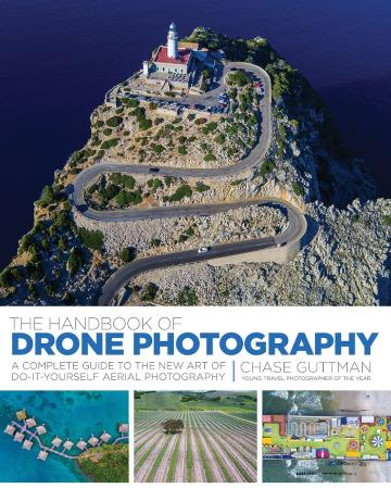 The Handbook of Drone Photography - A Complete Guide to the New Art of Do-It-Yourself