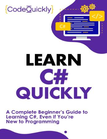 Learn C# Quickly - A Complete Beginner's Guide to Learning C#, Even If You're New ...