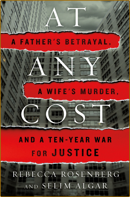 At Any Cost - A Father's BetRayal, a Wife's Murder, and a Ten-Year War for Justice