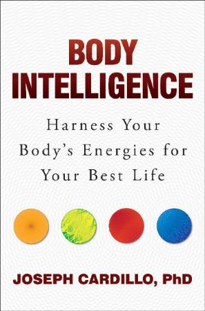 Body Intelligence - Harness Your Body's Energies for Your Be