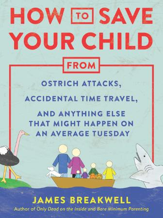 How to Save Your Child from Ostrich Attacks, Accidental Time Travel, and Anything ...