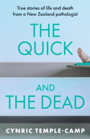 The Quick and the Dead True stories of life and death from a New Zealand pathologist