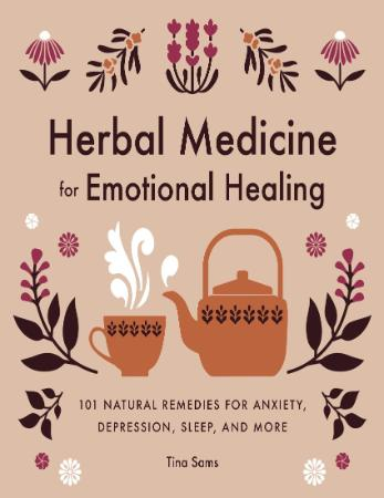 Herbal Medicine for Emotional Healing - 101 Natural Remedies for Anxiety, Depressi...
